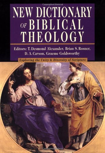 New Dictionary of Biblical Theology: Exploring the Unity  Diversity of Scripture (IVP Reference Collection) by InterVarsity Press