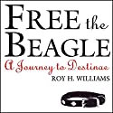 Free the Beagle: A Journey to Destinae Audiobook by Roy H. Williams, David Nevland, Peter Nevland Narrated by Joan Pearsall, Jake Williams