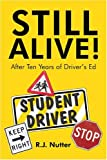 Still Alive! After Ten Years of Driver's Ed, R. Nutter, 1413738427