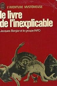 Le livre de l'inexplicable par Jacques Bergier