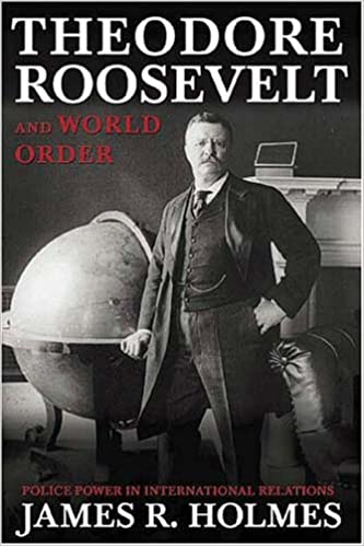 Theodore Roosevelt and World Order: Police Power in International