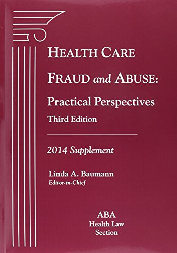 Health Care Fraud and Abuse: Practical Perspectives, Third Ed, 2014 Supplement (Health Care Fraud And Abuse Practical Perspectives)