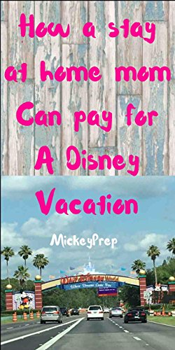 How A Stay at Home Mom Can Pay for a Disney Vacation