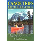 Canoe Trips British Columbia: Essential Guidebook for Novice and Intermediate Canoeists and Touring Kayakers