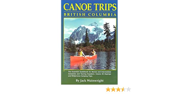 Canoe Trips British Columbia: Essential Guidebook for Novice