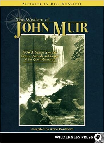 The Wisdom Of John Muir 100 Selections From The Letters