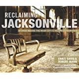 Reclaiming Jacksonville:: Stories Behind the River City's Historic Landmarks (Lost)