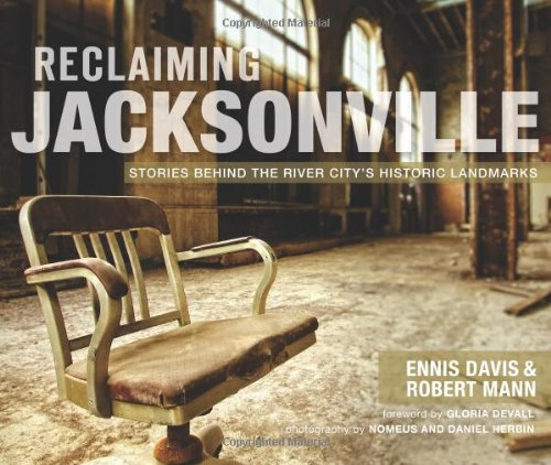 Reclaiming Jacksonville:: Stories Behind the River City's Historic Landmarks (Lost) (Jacksonville Fl Stores)