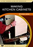 Making Kitchen Cabinets: A Foolproof System for the Home Workshop