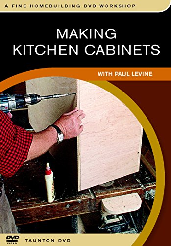 Making Kitchen Cabinets: A Foolproof System for the Home Workshop by Taunton Press