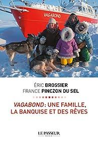 Vagabond : Une famille, la banquise et des rêves par Eric Brossier