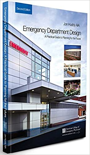 Emergency Department Design A Practical Guide To Planning For The Future 2nd Ed Jon Huddy AIA MD FACEP Tracy G Sanson 9780988997356 Amazon