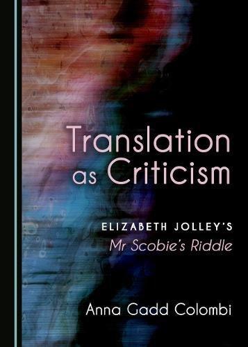 Translation as Criticism: Elizabeth Jolley's MR Scobie's Riddle