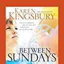 Between Sundays  Audiobook by Karen Kingsbury Narrated by Kathy Garver