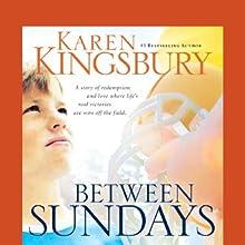 Between Sundays Audiobook by Karen Kingsbury Narrated by Kathy Garver