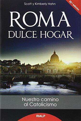 Roma, dulce hogar. Nuestro camino al catolicismo (Biografías y Testimonios)