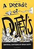 Decade of Duffy's : Editorial Cartoons by Brian Duffy, Duffy, Brian, 0813826675