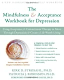 The Mindfulness and Acceptance Workbook for Depression, Patricia J. Robinson and Kirk D. Strosahl, 1572245484