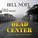Dead Center: A Folly Beach Mystery Audiobook by Bill Noel Narrated by Steve Rausch