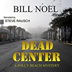 Dead Center: A Folly Beach Mystery | Bill Noel