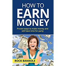 MONEY:How to Earn Money: Top Proven Ways to Make Money and Still Have Time to Party: Money Magnet, Money Mindset...