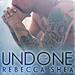 Undone: Unbreakable, Book 2   Rebecca Shea