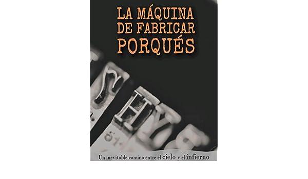 La Máquina de Fabricar Porqués: Una revolución interior para cambiar tu vida eBook: Pablo Denegri, Maria Eugenia Alfaya, Julieta Arroquy: Amazon.es: Tienda ...