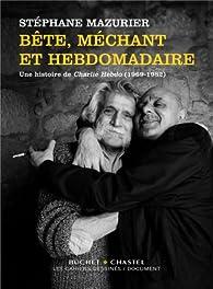 Bête, méchant et hebdomadaire : Une histoire de Charlie Hebdo (1969-1982) par Stéphane Mazurier