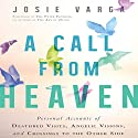 A Call from Heaven: Personal Accounts of Deathbed Visits, Angelic Visions, and Crossings to the Other Side Audiobook by Josie Varga Narrated by Hillary Huber