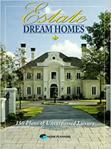 estate dream homes 150 plans of unsurpassed luxury home