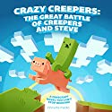 Crazy Creepers: The Great Battle of Creepers and Steve Audiobook by Innovate Media Narrated by Brandon Stevens