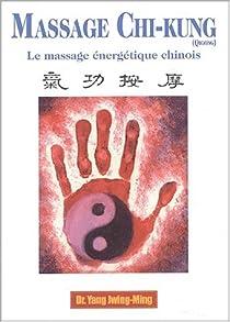Massage Chi-kung (Qigong) : Le massage énergétique chinois par Jwing-Ming
