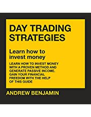 Day Trading Strategies: Learn How to Invest Money with a Proven Method and Generate Passive Income. Gain Your Financial Freedom with the Help of This Guide