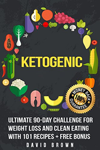 Ketogenic: Ultimate 90-Day Challenge for Weight Loss and Clean Eating with 101 Recipes + Free Bonus (Ketogenic cooking, Diet for Weight Loss,Extreme weight ... Weight loss programs, fast weight loss) (22 Days Nutrition Challenge)