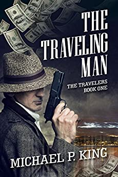 The Traveling Man (The Travelers Book 1) by [King, Michael P.]