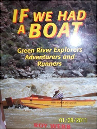 If We Had A Boat: Green River Explorers, Adventurers, And Runners (Bonneville Books) Roy Webb