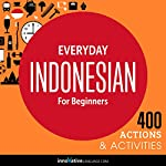 Everyday Indonesian for Beginners - 400 Actions & Activities: Beginner Indonesian #1 |  Innovative Language Learning