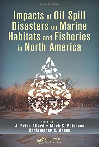 Impacts of Oil Spill Disasters on Marine Habitats and Fisheries in North America (CRC Marine Biology Series) (Response Oil Spill)