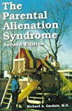 The Parental Alienation Syndrome : A Guide for Mental Health and Legal Professionals, Gardner, Richard A., 0933812426