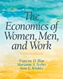 The Economics of Women, Men and Work (7th Edition) (Pearson Series in Economics), Francine D Blau, Anne E Winkler, Marianne A Ferber, 0132992817