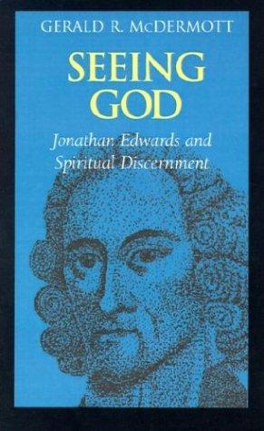 Seeing God: Jonathan Edwards and Spiritual Discernment