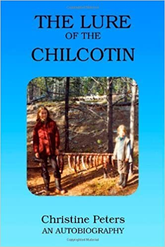 The Lure of the Chilcotin by Peters, Christine (2006)