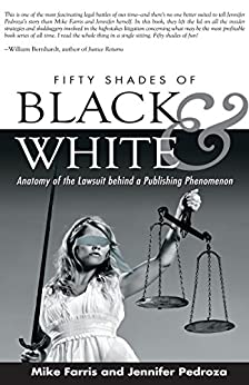 Fifty Shades of Black and White: Anatomy of the Lawsuit behind a Publishing Phenomenon by [Farris, Mike, Pedroza, Jennifer]