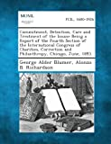 An Commitment, Detention, Care and Treatment of the Insane Being a Report of the Fourth Section of the International Congress of Charities, Correction, George Alder Blumer and Alonzo B. Richardson, 1287347789