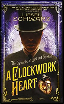 A Clockwork Heart: Chronicles of Light and Shadow (Chronicles of Light and Shadow 2)