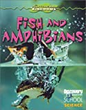 Fish and Amphibians (Discovery Channel School Science: Physical Science)