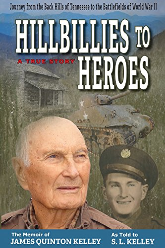 Hillbillies to Heroes: Journey from the Back Hills of Tennessee to the Battlefields of World War II-A True Story