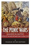 The Punic Wars: The History of the Conflict that Destroyed Carthage and Made Rome a Global Power