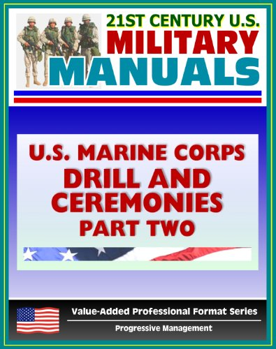 21st Century U.S. Military Manuals: U.S. Marine Corps (USMC) Drill and Ceremonies Manual - Part Two, Parades, Funerals, Memorial Services, Customs and Courtesies, Mess Night Traditions (Drill Marine Manual)