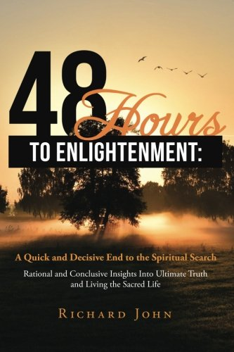 48 Hours to Enlightenment: A Quick and Decisive End to the Spiritual Search: Rational and Conclusive Insights Into Ultim